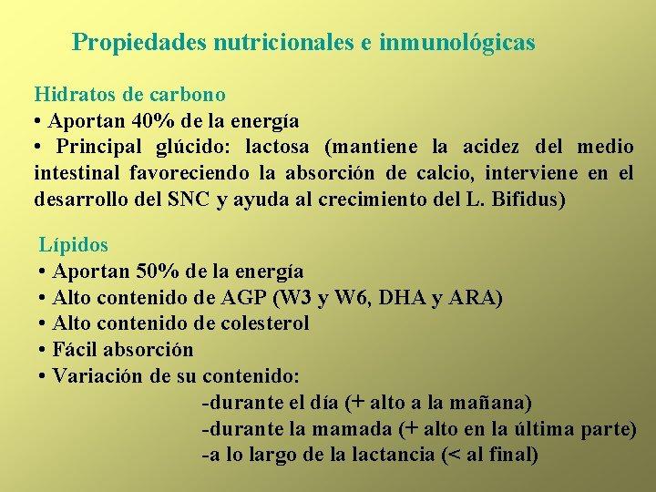 Propiedades nutricionales e inmunológicas Hidratos de carbono • Aportan 40% de la energía •