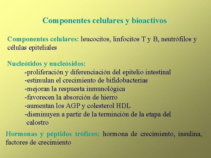 Componentes celulares y bioactivos Componentes celulares: leucocitos, linfocitos T y B, neutrófilos y células