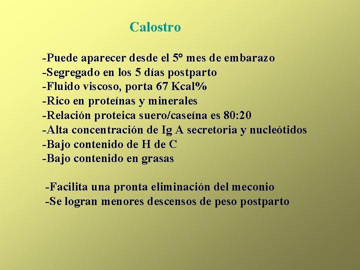 Calostro -Puede aparecer desde el 5° mes de embarazo -Segregado en los 5 días
