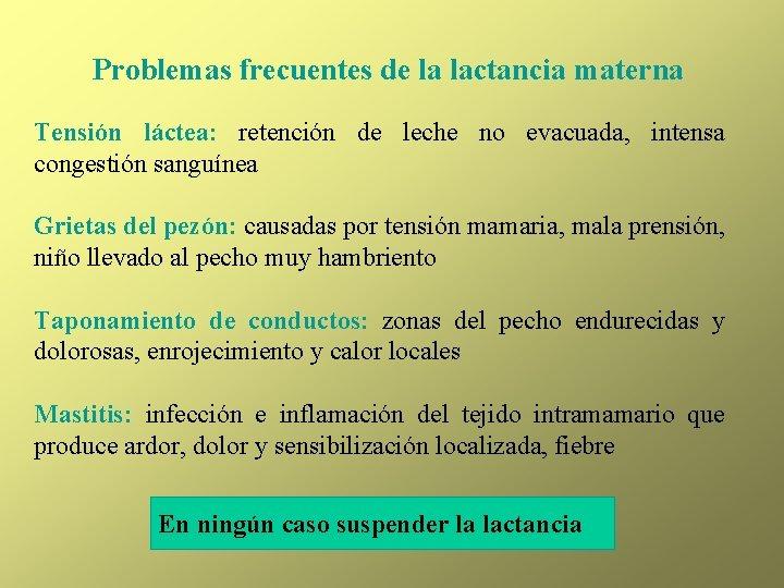 Problemas frecuentes de la lactancia materna Tensión láctea: retención de leche no evacuada, intensa