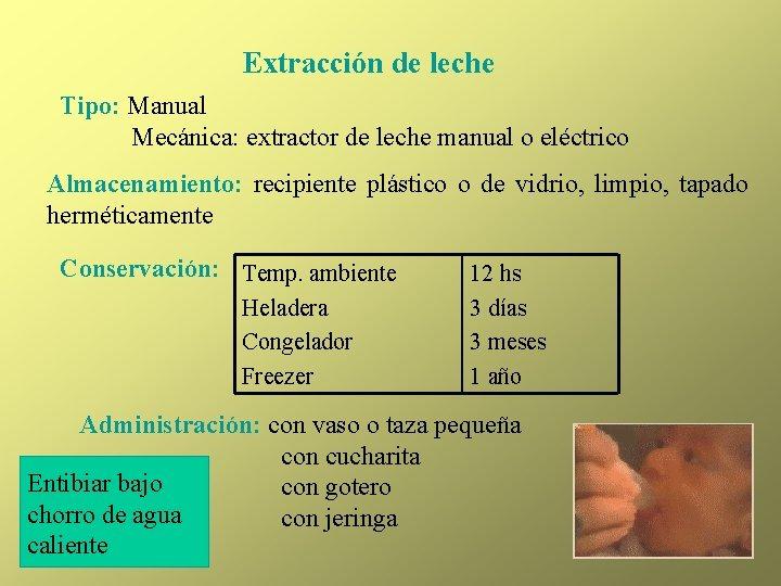 Extracción de leche Tipo: Manual Mecánica: extractor de leche manual o eléctrico Almacenamiento: recipiente