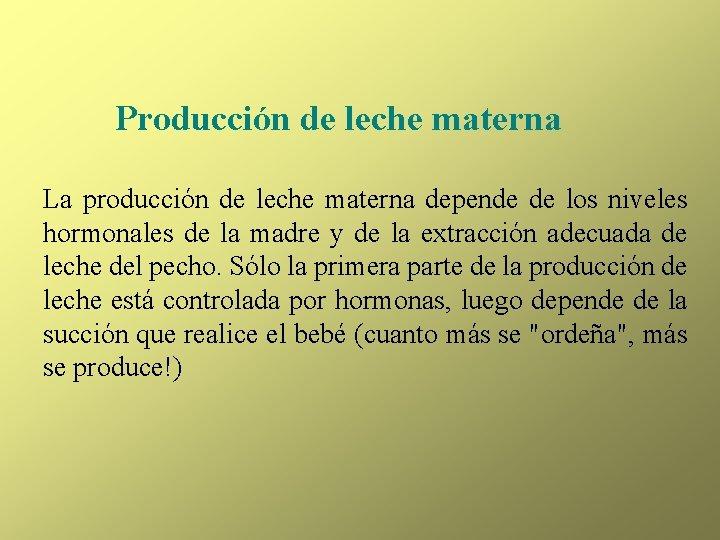 Producción de leche materna La producción de leche materna depende de los niveles