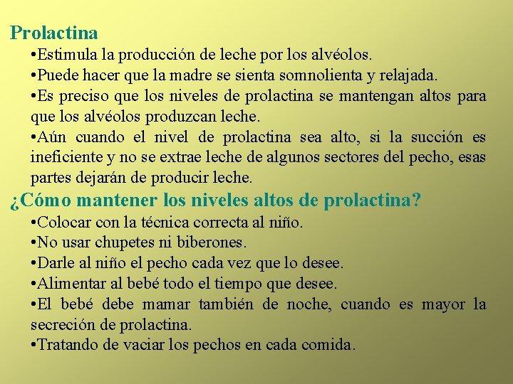 Prolactina • Estimula la producción de leche por los alvéolos. • Puede hacer