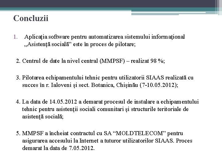 """Concluzii 1. Aplicaţia software pentru automatizarea sistemului informaţional """"Asistenţă socială"""" este în proces de"""