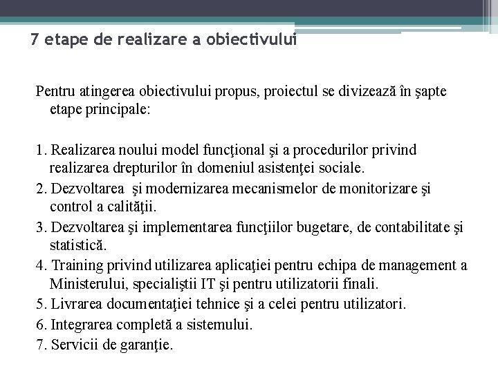 7 etape de realizare a obiectivului Pentru atingerea obiectivului propus, proiectul se divizează în