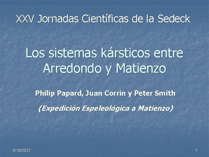XXV Jornadas Científicas de la Sedeck Los sistemas kársticos entre Arredondo y Matienzo Philip