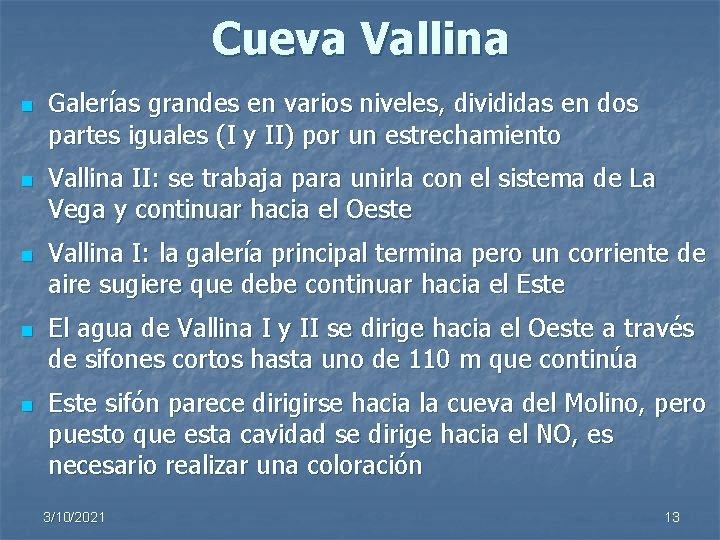 Cueva Vallina n n n Galerías grandes en varios niveles, divididas en dos partes