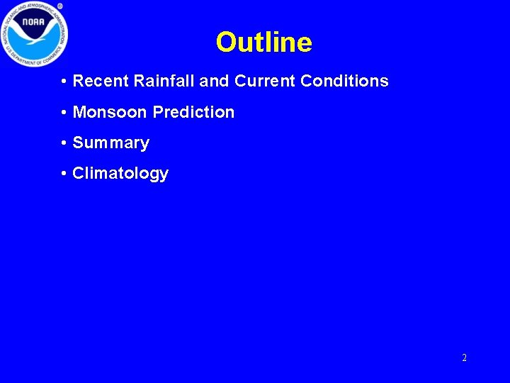 Outline • Recent Rainfall and Current Conditions • Monsoon Prediction • Summary • Climatology