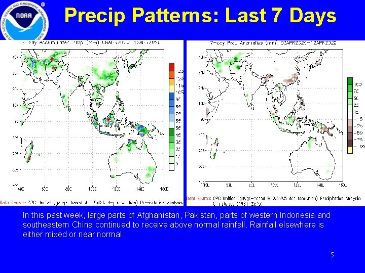 Precip Patterns: Last 7 Days In this past week, large parts of Afghanistan, Pakistan,