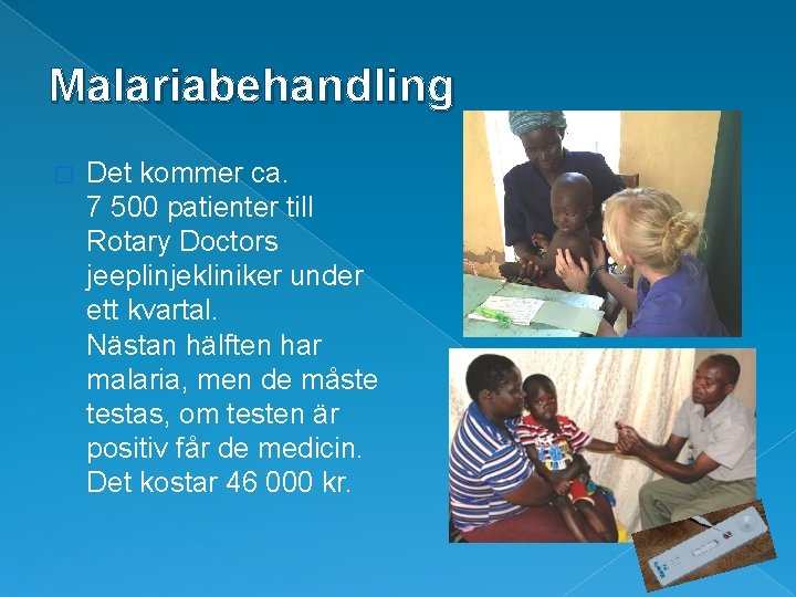 Malariabehandling � Det kommer ca. 7 500 patienter till Rotary Doctors jeeplinjekliniker under ett