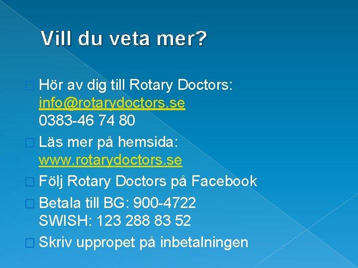 Vill du veta mer? � Hör av dig till Rotary Doctors: info@rotarydoctors. se 0383