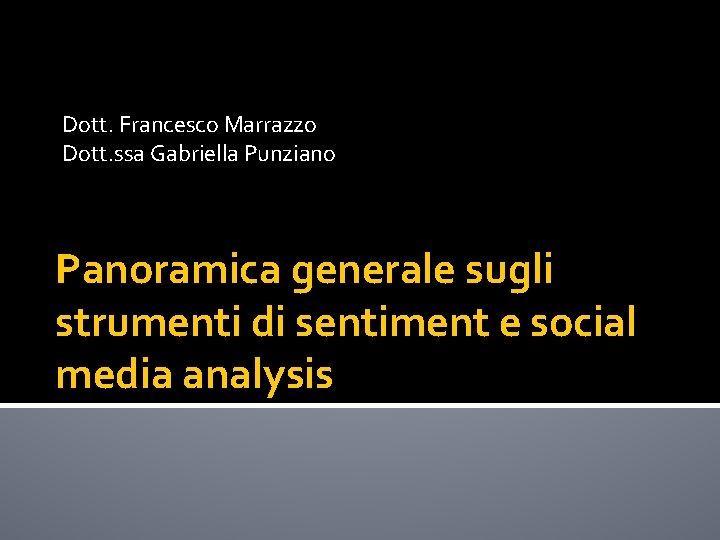 Dott. Francesco Marrazzo Dott. ssa Gabriella Punziano Panoramica generale sugli strumenti di sentiment e