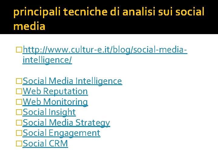 principali tecniche di analisi sui social media �http: //www. cultur-e. it/blog/social-media- intelligence/ �Social Media