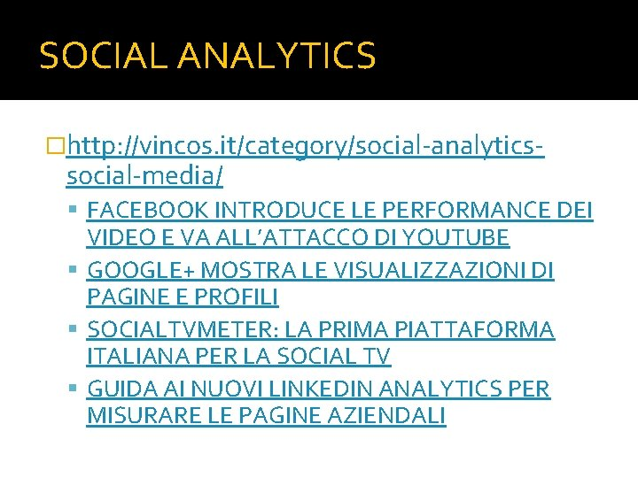 SOCIAL ANALYTICS �http: //vincos. it/category/social-analytics- social-media/ FACEBOOK INTRODUCE LE PERFORMANCE DEI VIDEO E VA