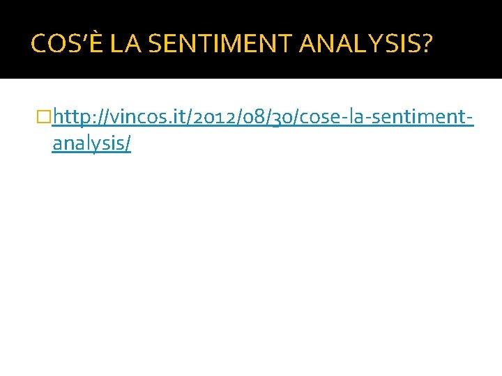 COS'È LA SENTIMENT ANALYSIS? �http: //vincos. it/2012/08/30/cose-la-sentiment- analysis/