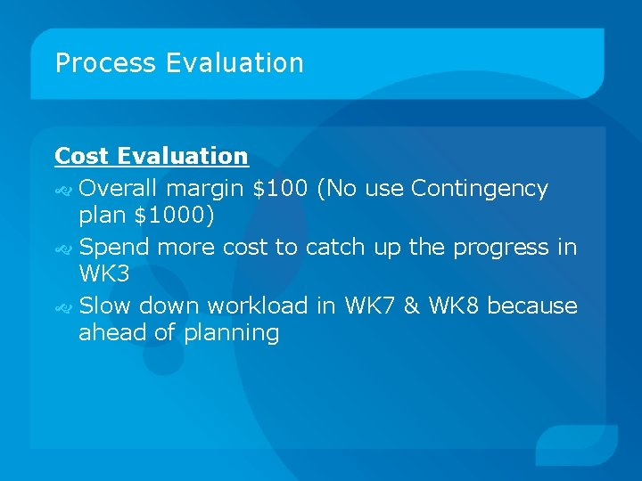 Process Evaluation Cost Evaluation Overall margin $100 (No use Contingency plan $1000) Spend more