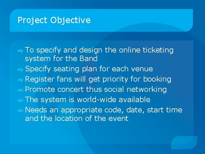 Project Objective To specify and design the online ticketing system for the Band Specify