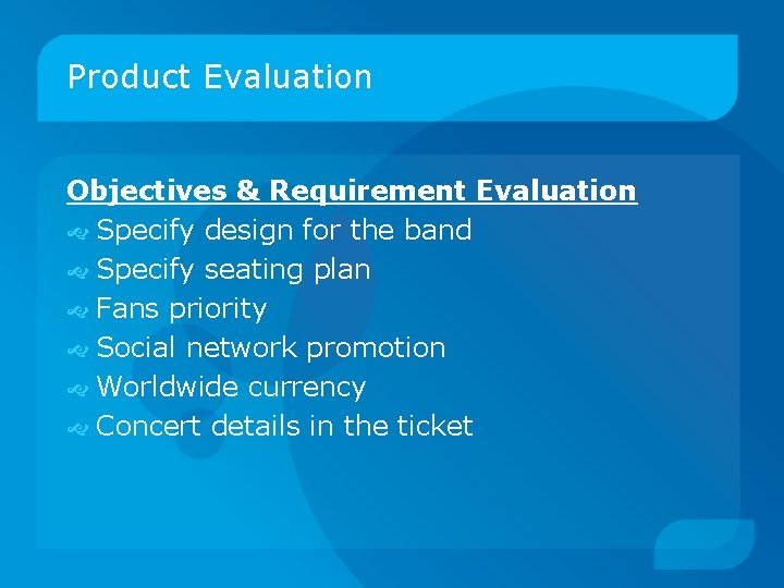 Product Evaluation Objectives & Requirement Evaluation Specify design for the band Specify seating plan