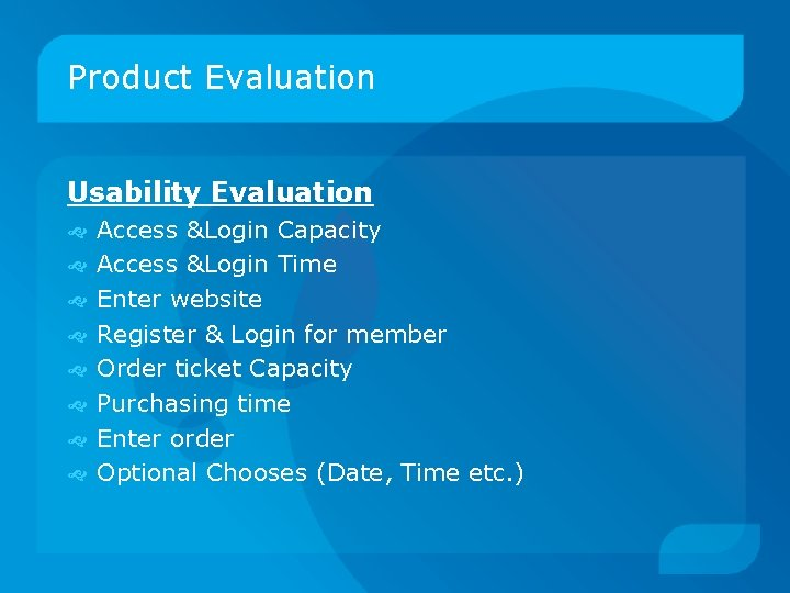 Product Evaluation Usability Evaluation Access &Login Capacity Access &Login Time Enter website Register &