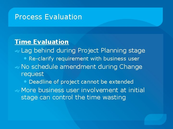 Process Evaluation Time Evaluation Lag behind during Project Planning stage • Re-clarify requirement with