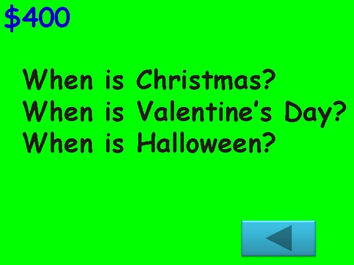 $400 When is Christmas? When is Valentine's Day? When is Halloween?