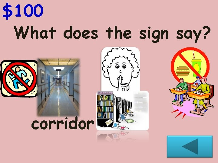 $100 What does the sign say? corridor