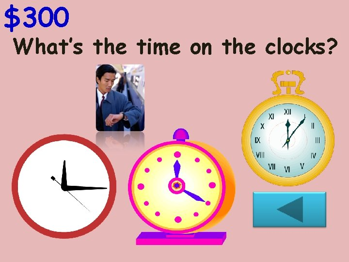 $300 What's the time on the clocks?
