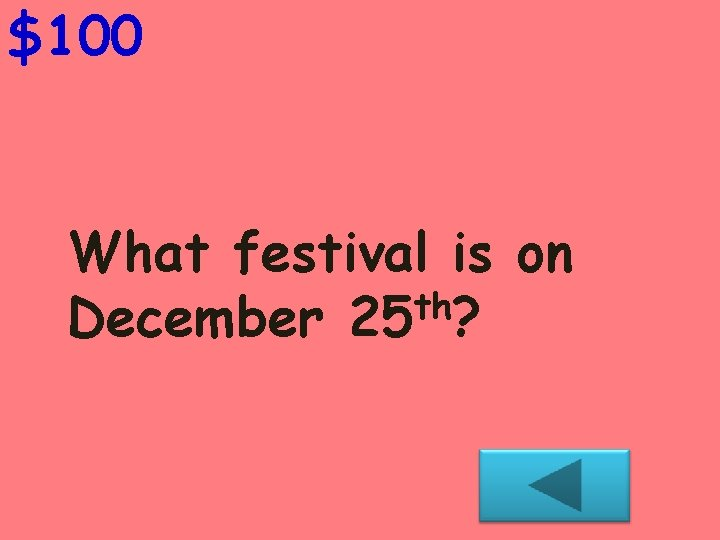 $100 What festival is on th December 25 ?