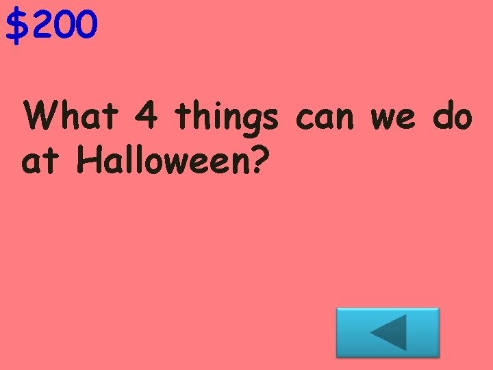 $200 What 4 things can we do at Halloween?
