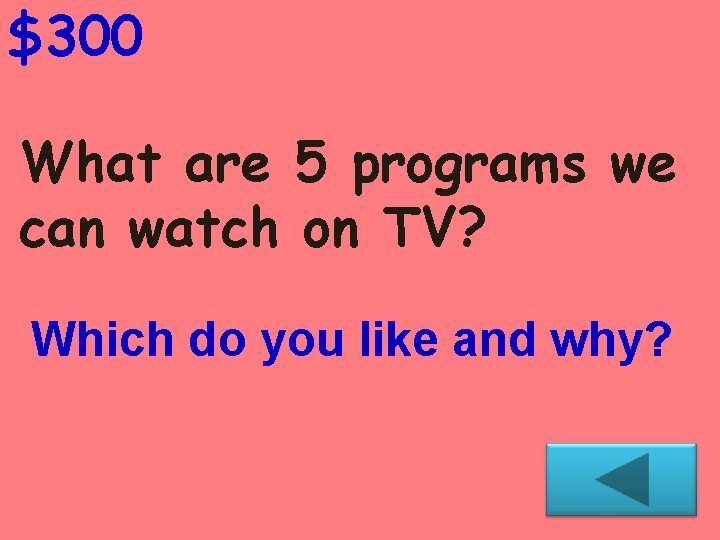 $300 What are 5 programs we can watch on TV? Which do you like