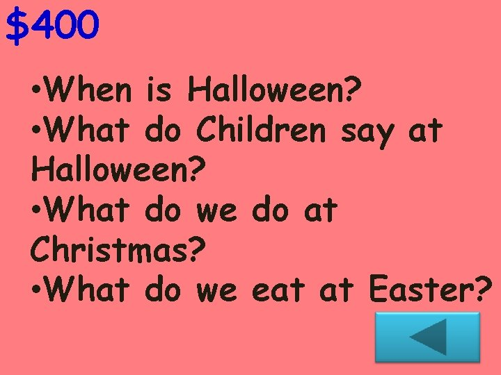 $400 • When is Halloween? • What do Children say at Halloween? • What