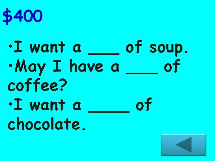 $400 • I want a ___ of soup. • May I have a ___