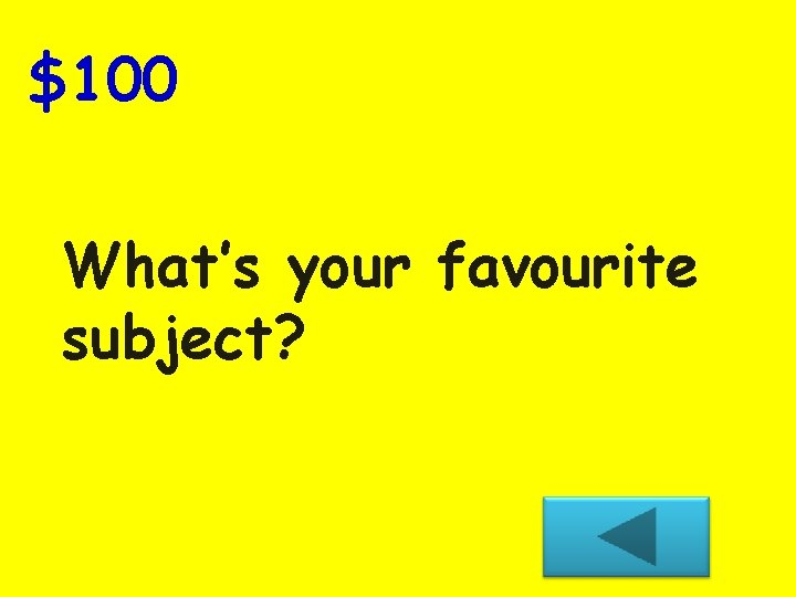 $100 What's your favourite subject?
