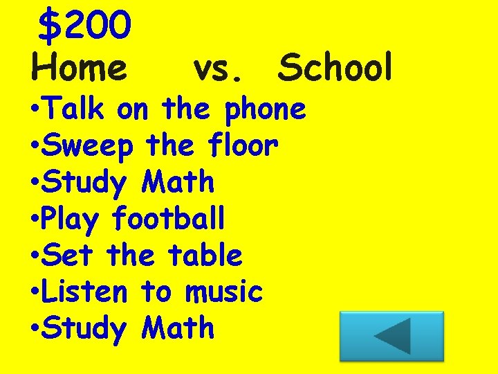 $200 Home vs. School • Talk on the phone • Sweep the floor •