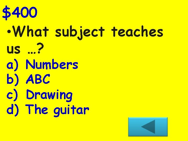 $400 • What subject teaches us …? a) b) c) d) Numbers ABC Drawing