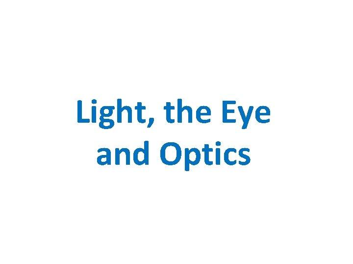 Light, the Eye and Optics