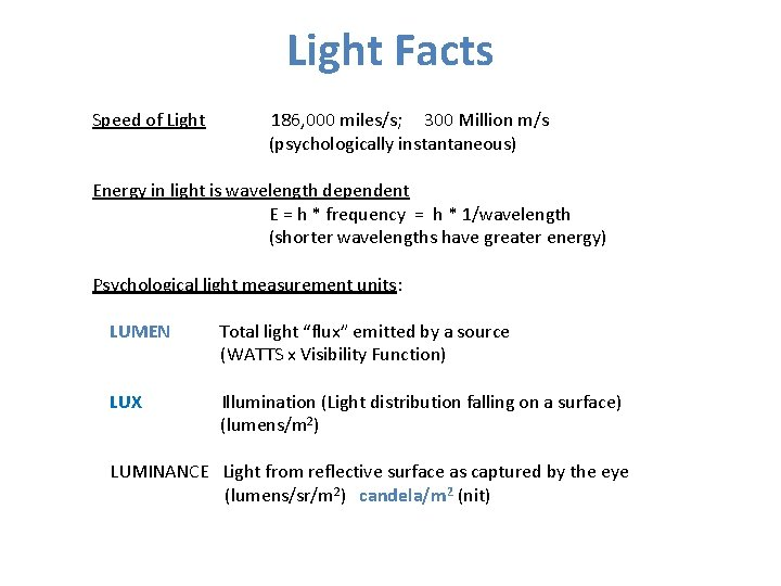 Light Facts Speed of Light 186, 000 miles/s; 300 Million m/s (psychologically instantaneous) Energy