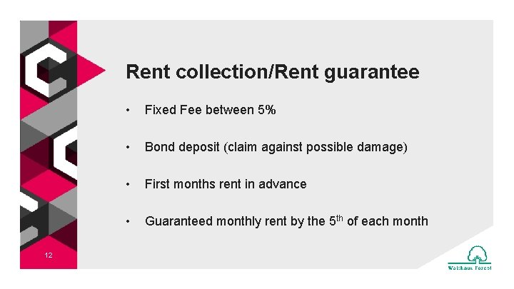 Rent collection/Rent guarantee 12 • Fixed Fee between 5% • Bond deposit (claim against