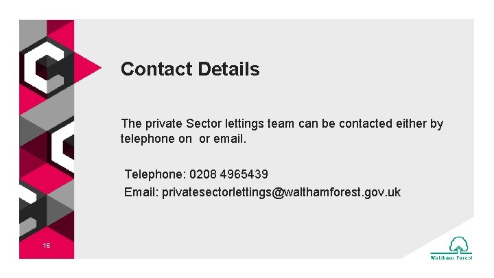 Contact Details The private Sector lettings team can be contacted either by telephone on