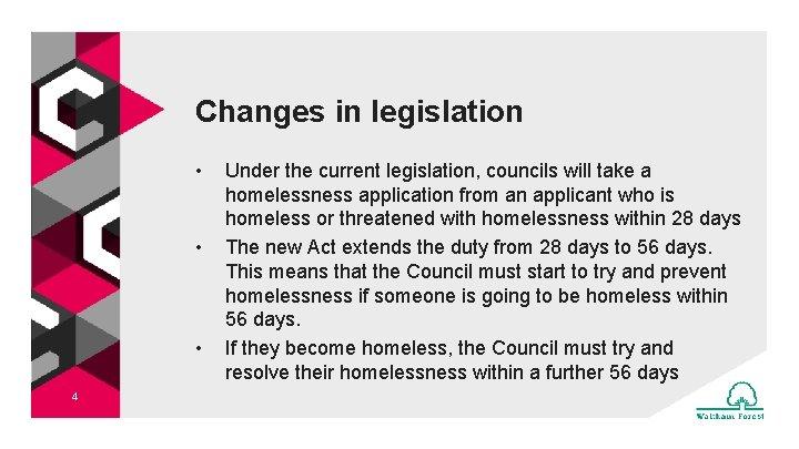 Changes in legislation • • • 4 Under the current legislation, councils will take