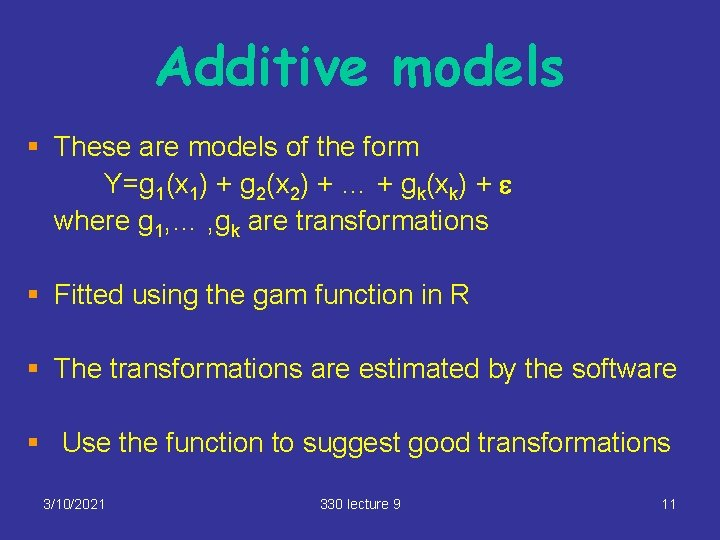 Additive models § These are models of the form Y=g 1(x 1) + g