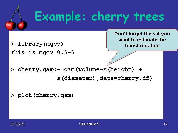 Example: cherry trees Don't forget the s if you want to estimate the transformation