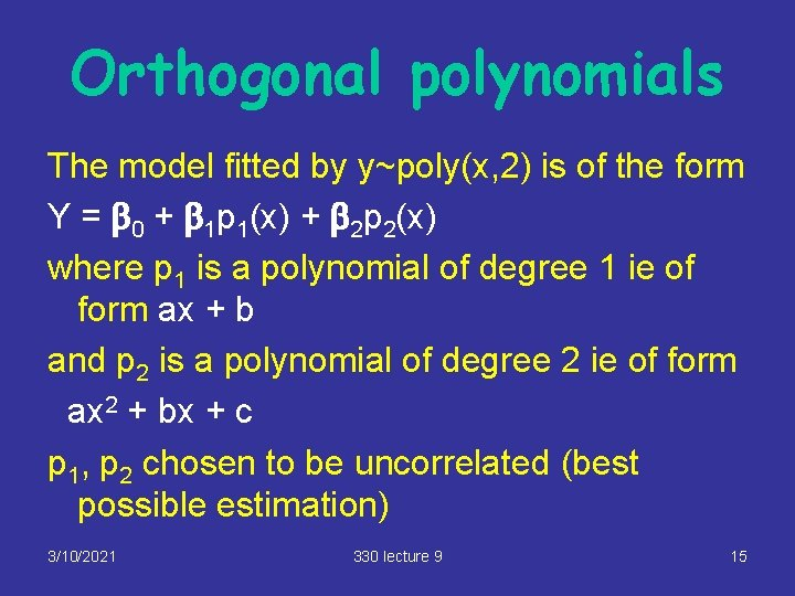 Orthogonal polynomials The model fitted by y~poly(x, 2) is of the form Y =