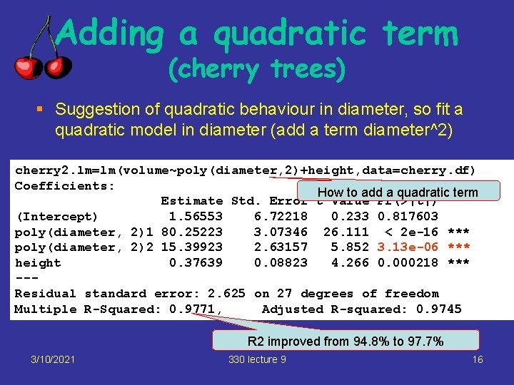 Adding a quadratic term (cherry trees) § Suggestion of quadratic behaviour in diameter, so