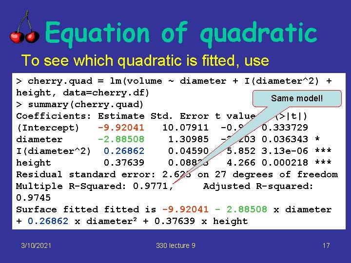 Equation of quadratic To see which quadratic is fitted, use > cherry. quad =