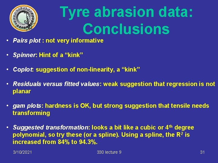Tyre abrasion data: Conclusions • Pairs plot : not very informative • Spinner: Hint