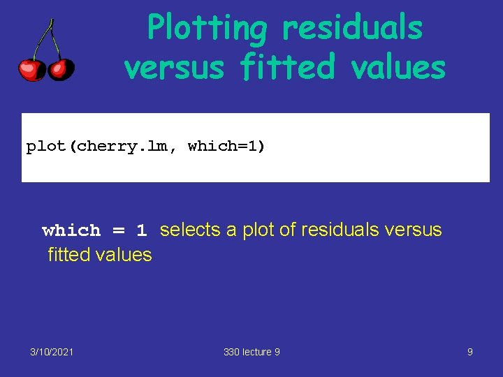 Plotting residuals versus fitted values plot(cherry. lm, which=1) which = 1 selects a plot