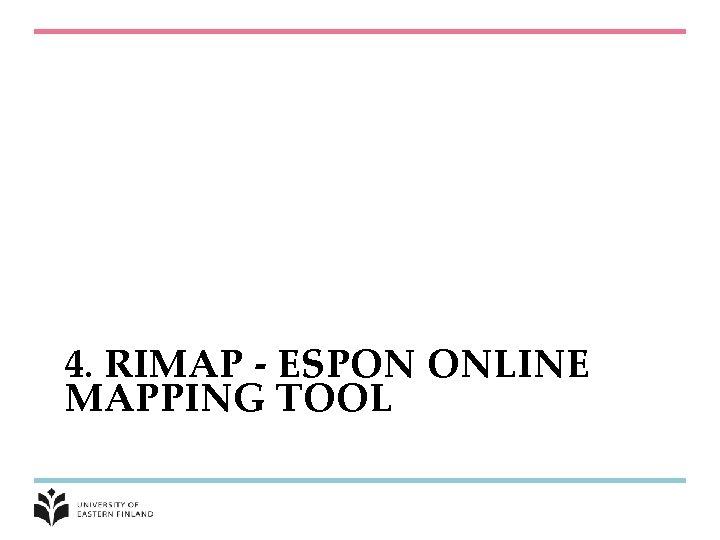 4. RIMAP - ESPON ONLINE MAPPING TOOL