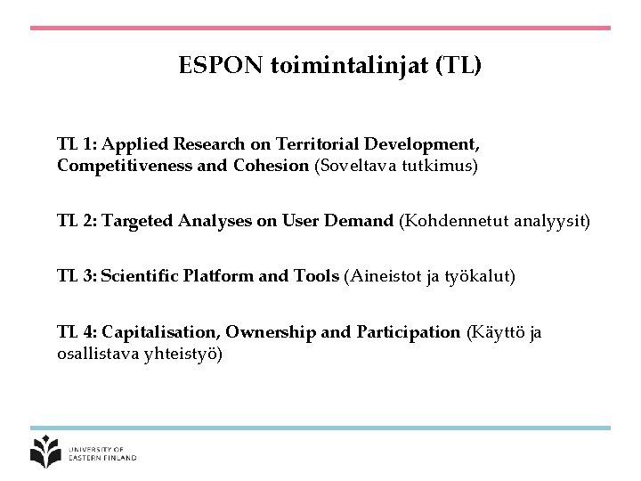 ESPON toimintalinjat (TL) TL 1: Applied Research on Territorial Development, Competitiveness and Cohesion (Soveltava