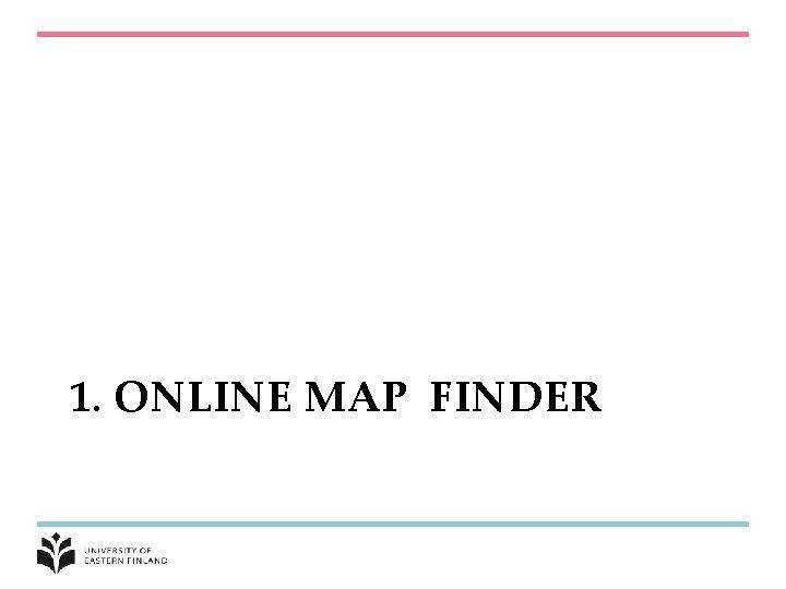 1. ONLINE MAP FINDER